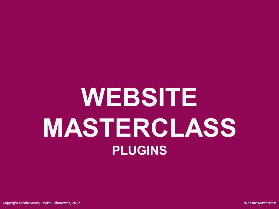 WEBSITE MASTERCLASS PLUGINS Website Masterclass Copyright Nicola Moras, Stylish Silhouettes, 2012