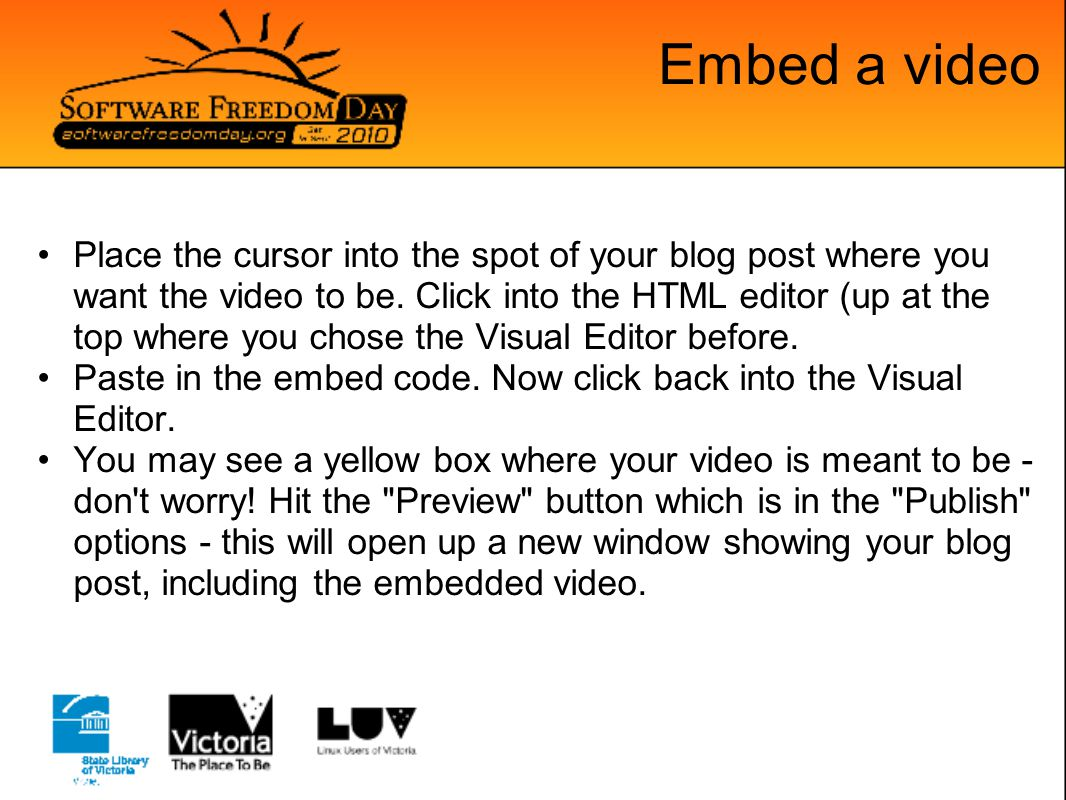 Embed a video Place the cursor into the spot of your blog post where you want the video to be. Click into the HTML editor (up at the top where you cho