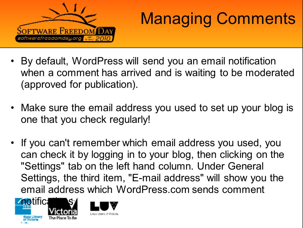 Managing Comments By default, WordPress will send you an email notification when a comment has arrived and is waiting to be moderated (approved for publication).