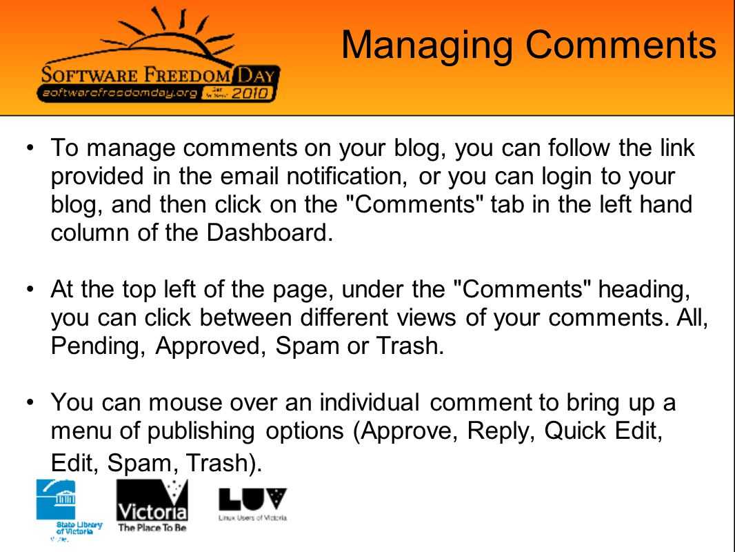 Managing Comments To manage comments on your blog, you can follow the link provided in the email notification, or you can login to your blog, and then click on the Comments tab in the left hand column of the Dashboard.