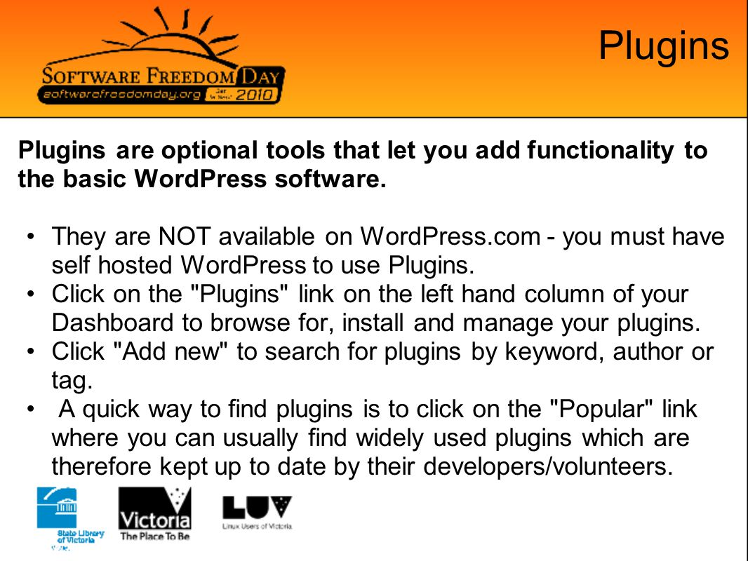 Plugins Plugins are optional tools that let you add functionality to the basic WordPress software.