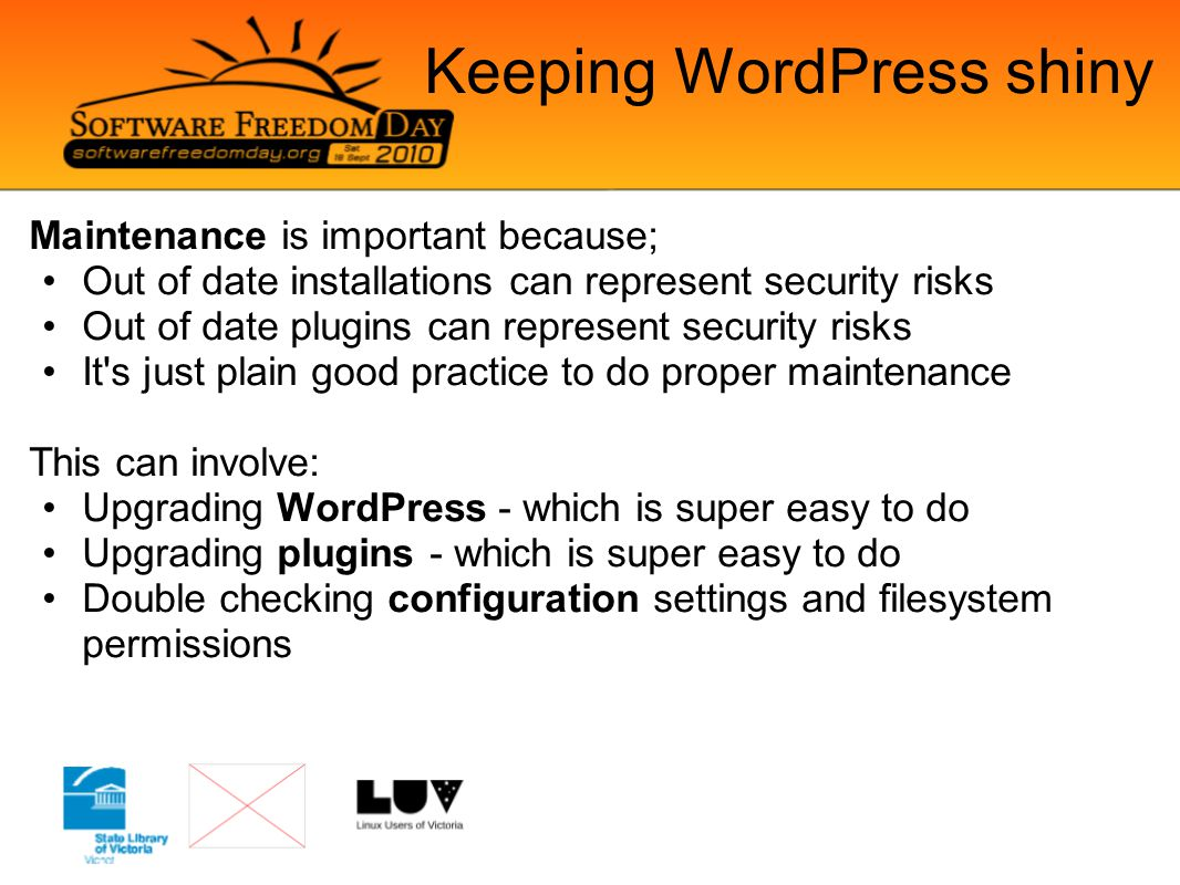 Keeping WordPress shiny Maintenance is important because; Out of date installations can represent security risks Out of date plugins can represent sec