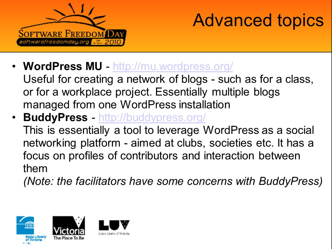 Advanced topics WordPress MU - http://mu.wordpress.org/ Useful for creating a network of blogs - such as for a class, or for a workplace project.