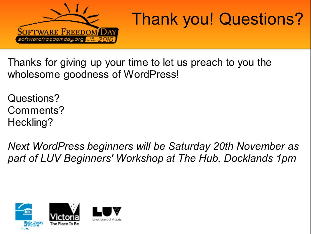 Thank you! Questions? Thanks for giving up your time to let us preach to you the wholesome goodness of WordPress! Questions? Comments? Heckling? Next