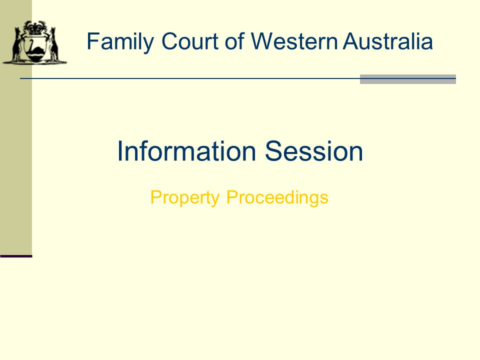 Information Session Family Court of Western Australia Property Proceedings