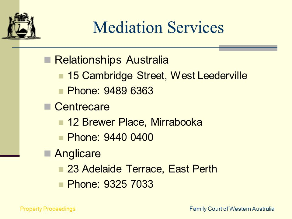 Family Court of Western AustraliaProperty Proceedings Mediation Services Relationships Australia 15 Cambridge Street, West Leederville Phone: 9489 636