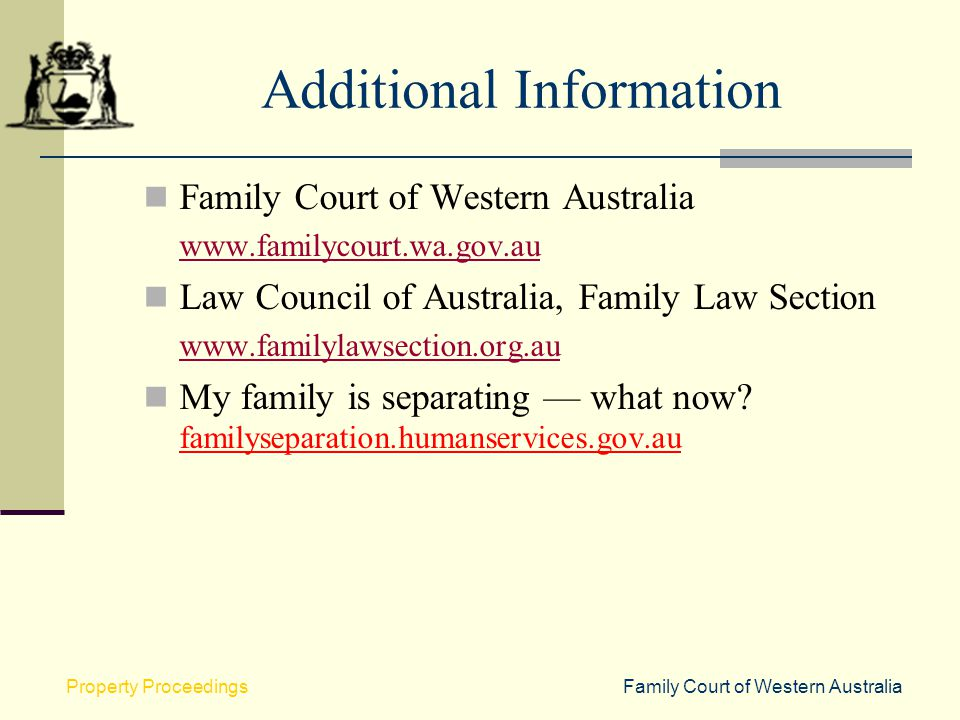 Family Court of Western AustraliaProperty Proceedings Additional Information Family Court of Western Australia www.familycourt.wa.gov.au Law Council o
