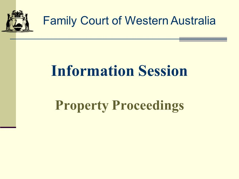 Information Session Property Proceedings Family Court of Western Australia