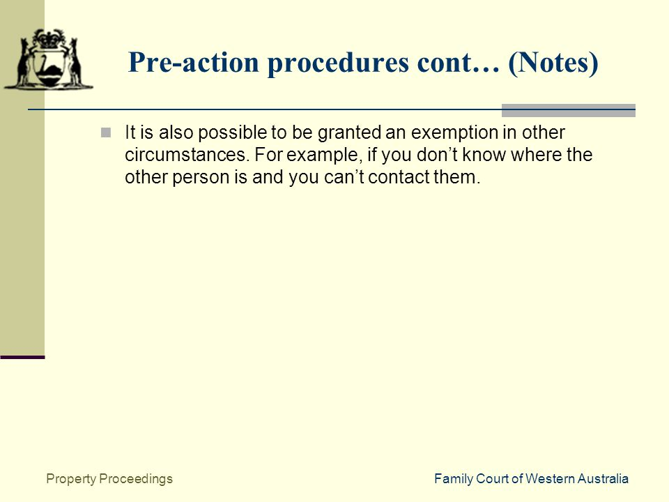 Family Court of Western AustraliaProperty Proceedings Pre-action procedures cont… (Notes) It is also possible to be granted an exemption in other circumstances.