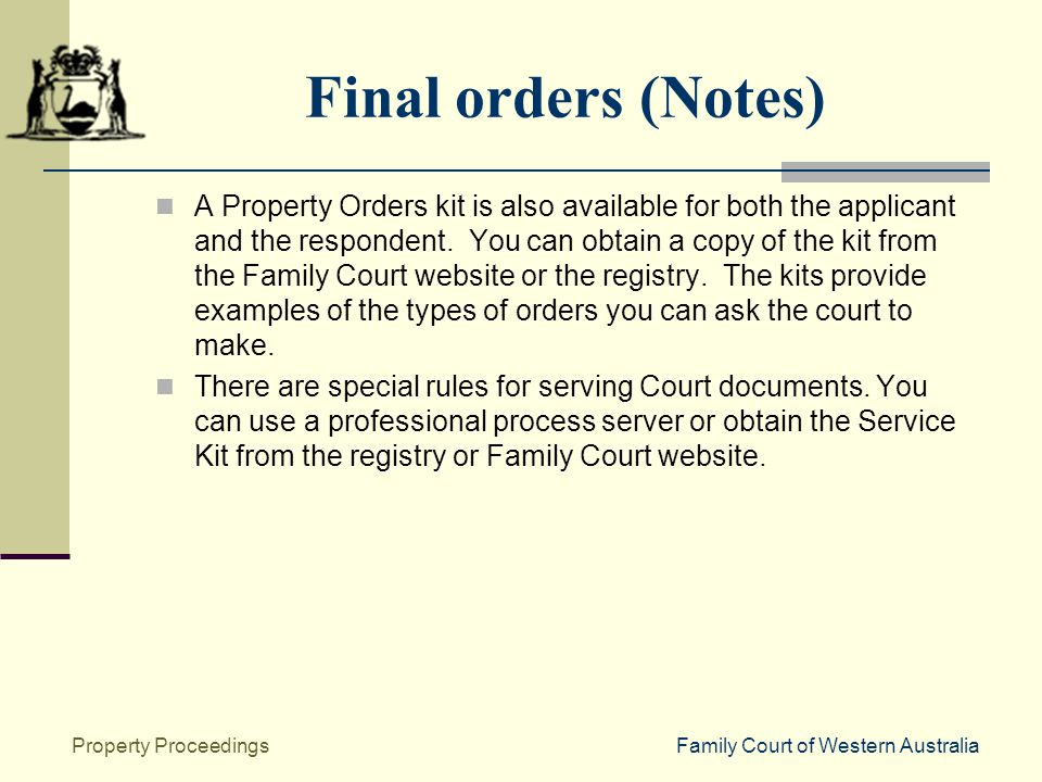 Family Court of Western AustraliaProperty Proceedings Final orders (Notes) A Property Orders kit is also available for both the applicant and the respondent.