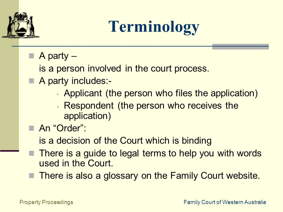 Family Court of Western AustraliaProperty Proceedings Terminology A party – is a person involved in the court process.