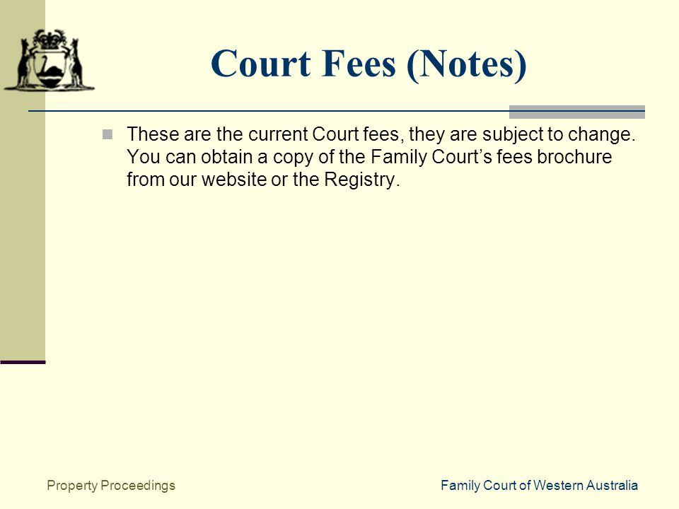 Family Court of Western AustraliaProperty Proceedings Court Fees (Notes) These are the current Court fees, they are subject to change.