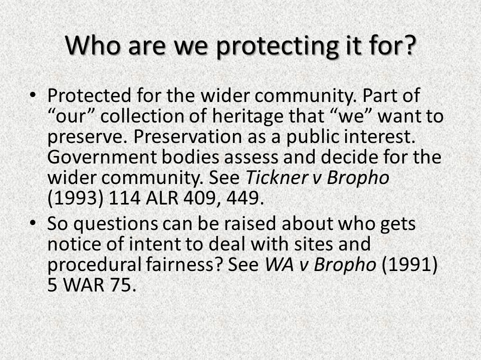 Who are we protecting it for. Protected for the wider community.