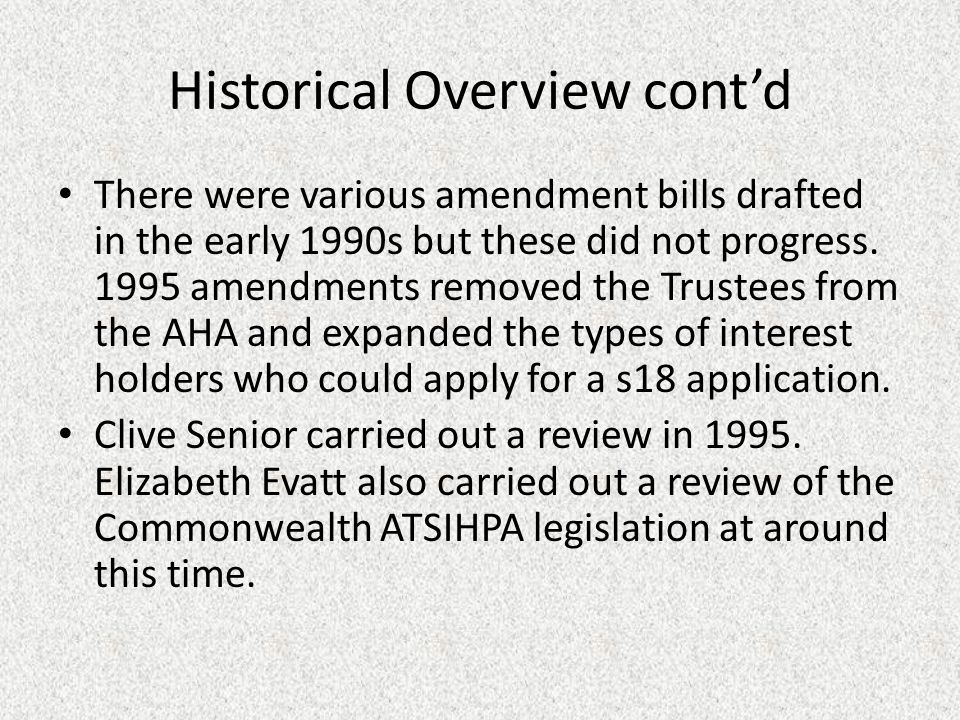 Historical Overview cont'd There were various amendment bills drafted in the early 1990s but these did not progress.