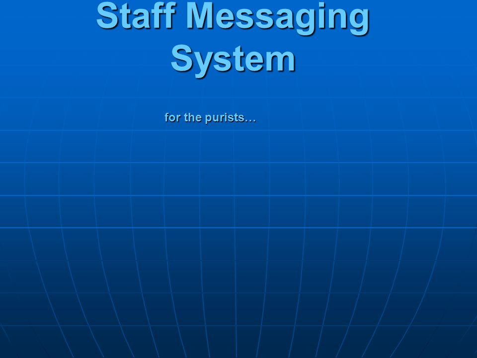 Staff Messaging System for the purists…