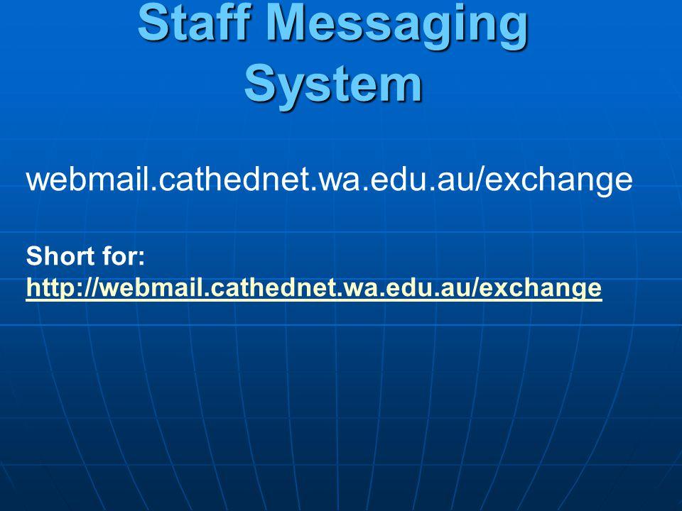 Staff Messaging System webmail.cathednet.wa.edu.au/exchange Short for: http://webmail.cathednet.wa.edu.au/exchange