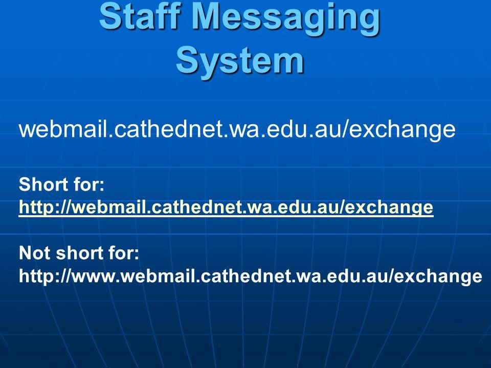 Staff Messaging System webmail.cathednet.wa.edu.au/exchange Short for: http://webmail.cathednet.wa.edu.au/exchange Not short for: http://www.webmail.c