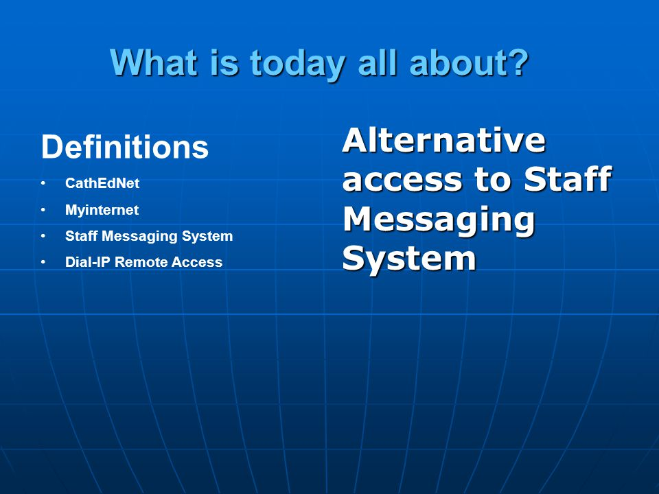 Alternative access to Staff Messaging System Definitions CathEdNet Myinternet Staff Messaging System Dial-IP Remote Access What is today all about?