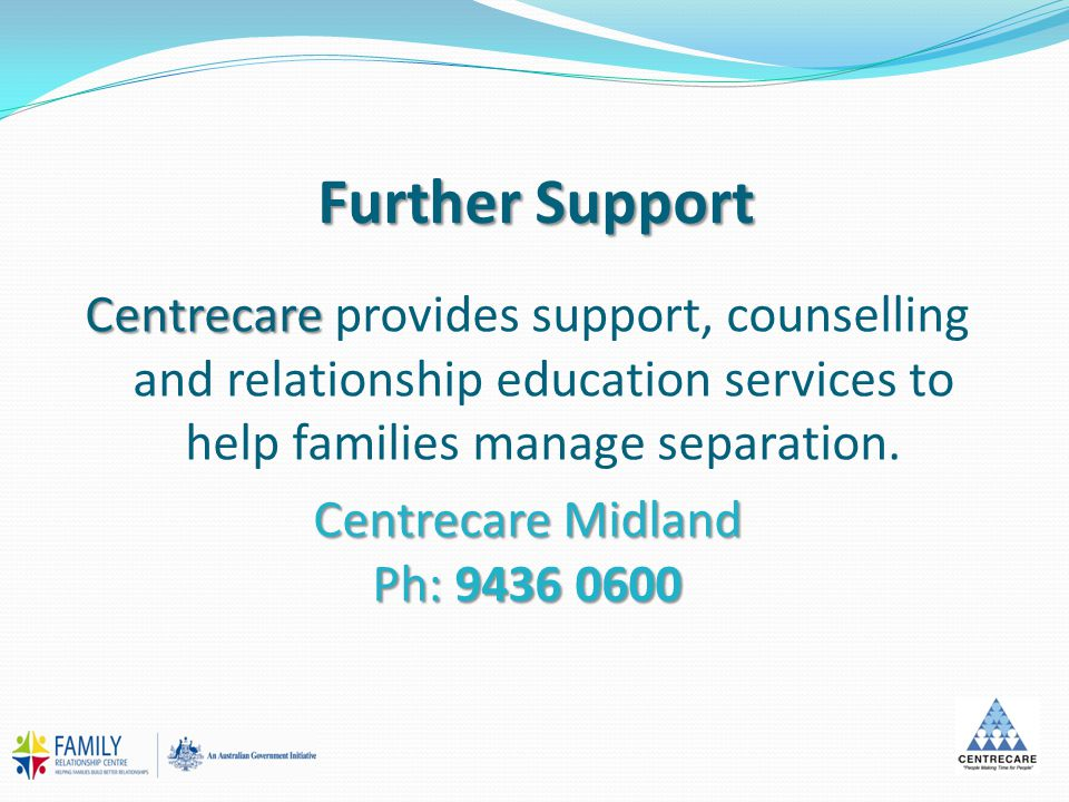 Further Support Centrecare Centrecare provides support, counselling and relationship education services to help families manage separation. Centrecare