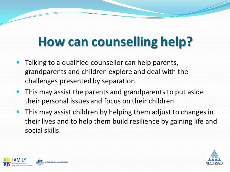 How can counselling help? Talking to a qualified counsellor can help parents, grandparents and children explore and deal with the challenges presented