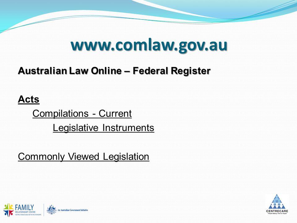 www.comlaw.gov.au Australian Law Online – Federal Register Acts Compilations - Current Legislative Instruments Commonly Viewed Legislation