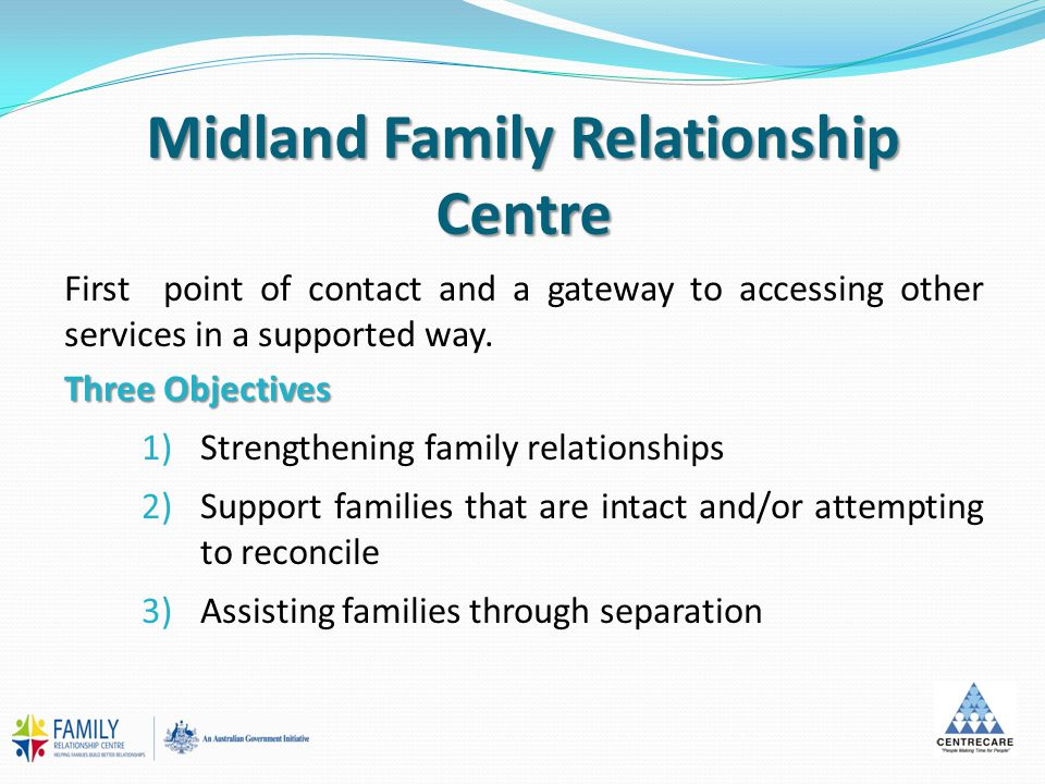 Midland Family Relationship Centre First point of contact and a gateway to accessing other services in a supported way. Three Objectives 1)Strengtheni