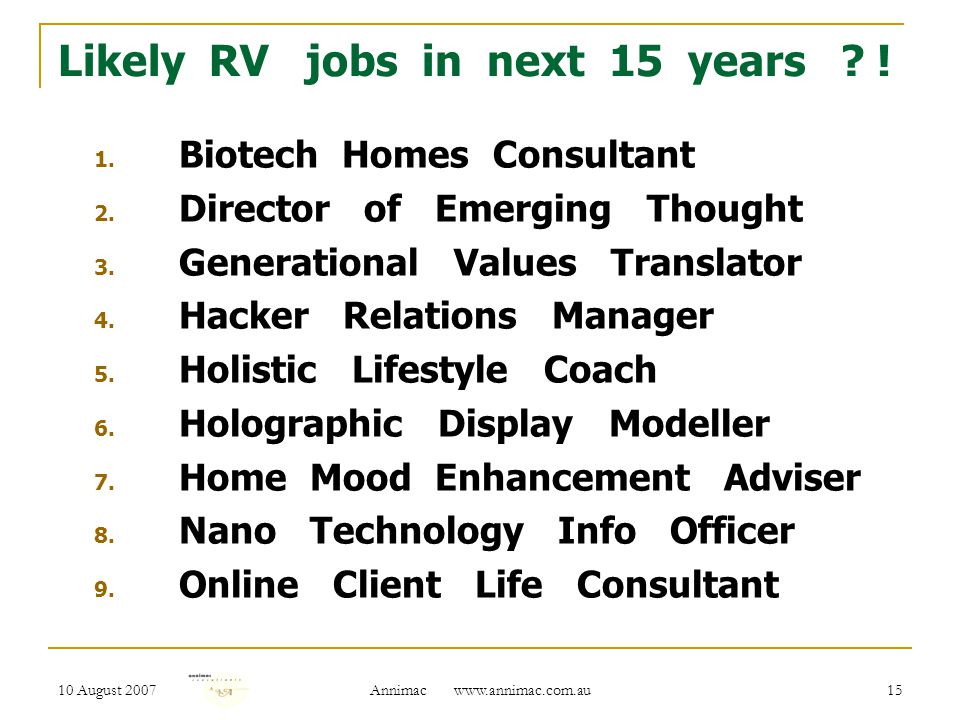 10 August 2007 Annimac www.annimac.com.au 15 Likely RV jobs in next 15 years .
