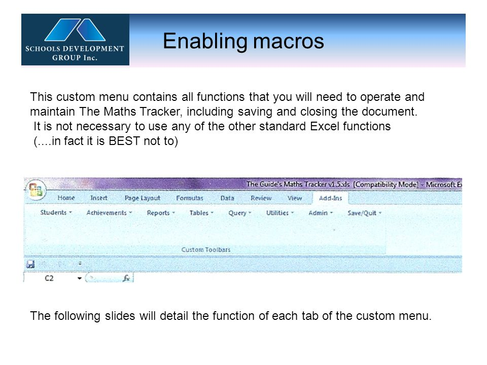 Enabling macros This custom menu contains all functions that you will need to operate and maintain The Maths Tracker, including saving and closing the