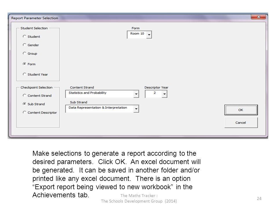 Make selections to generate a report according to the desired parameters. Click OK. An excel document will be generated. It can be saved in another fo