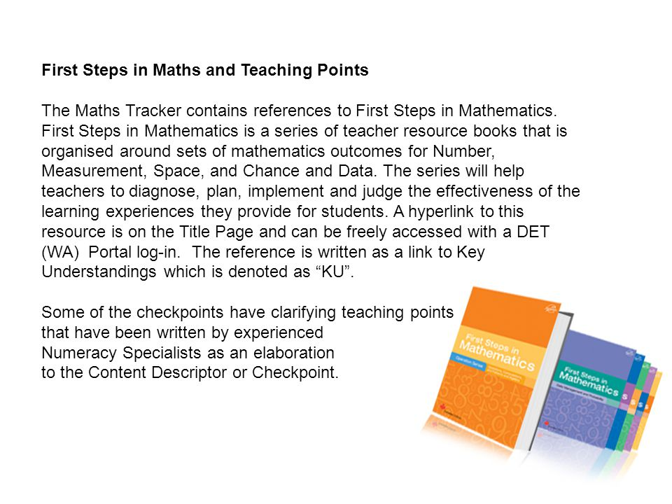 First Steps in Maths and Teaching Points The Maths Tracker contains references to First Steps in Mathematics. First Steps in Mathematics is a series o