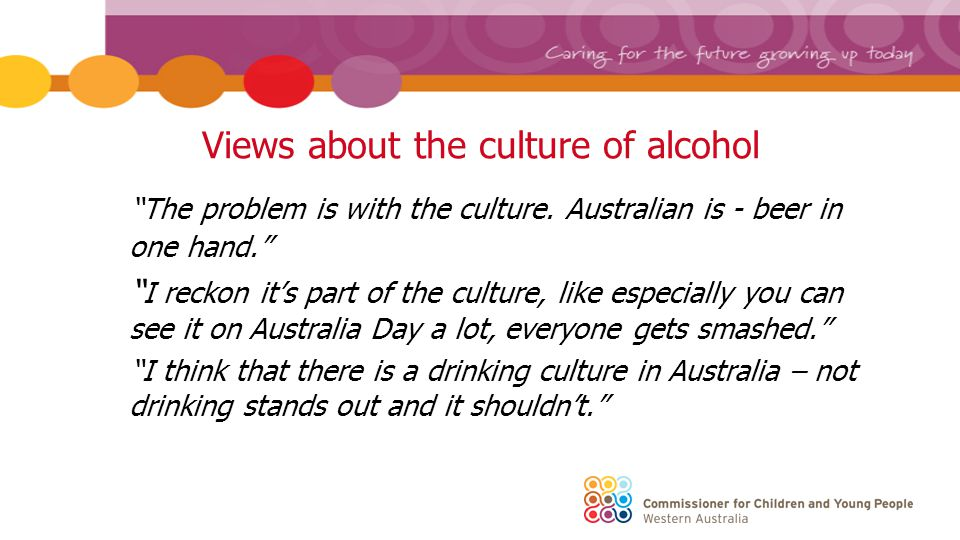 Young people and alcohol I think the drinking culture in teenagers is different to adults.