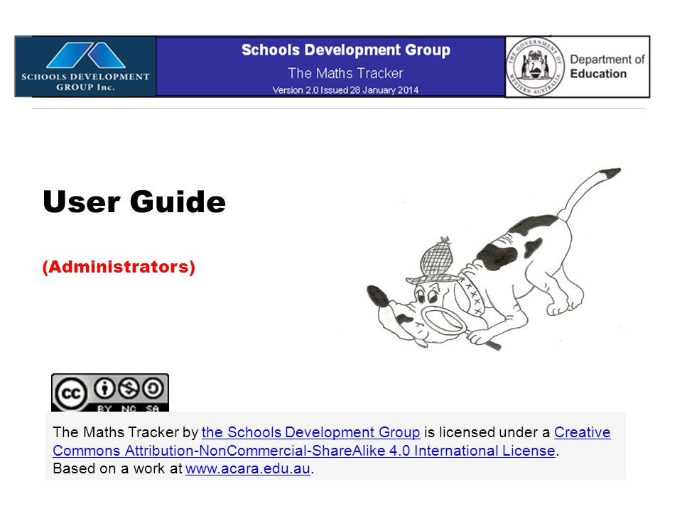 User Guide (Administrators) The Maths Tracker by the Schools Development Group is licensed under a Creative Commons Attribution-NonCommercial-ShareAli