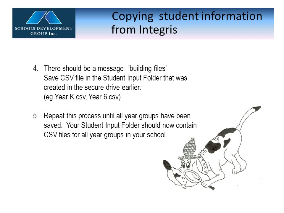 "Copying student information from Integris 4.There should be a message ""building files"" Save CSV file in the Student Input Folder that was created in t"