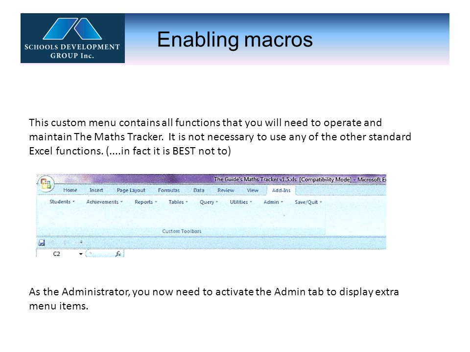 Enabling macros This custom menu contains all functions that you will need to operate and maintain The Maths Tracker. It is not necessary to use any o