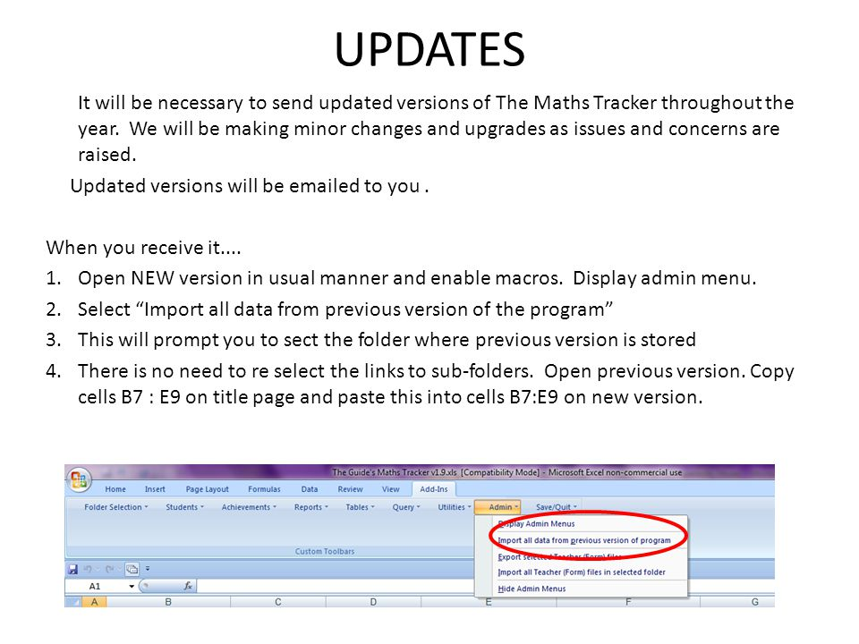 UPDATES It will be necessary to send updated versions of The Maths Tracker throughout the year. We will be making minor changes and upgrades as issues