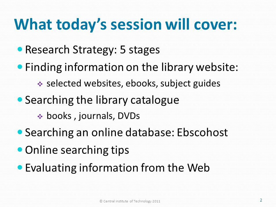 What today's session will cover: Research Strategy: 5 stages Finding information on the library website:  selected websites, ebooks, subject guides S