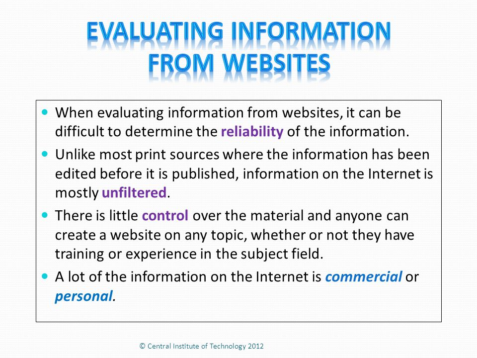 When evaluating information from websites, it can be difficult to determine the reliability of the information.