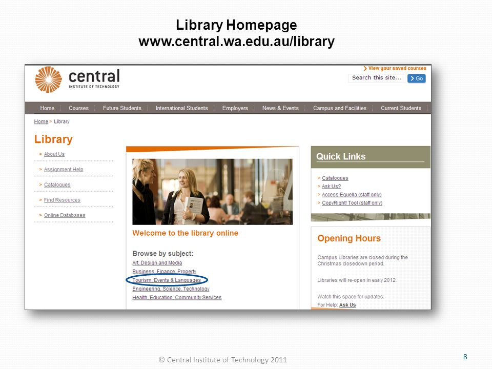 Library Homepage www.central.wa.edu.au/library © Central Institute of Technology 2011 8