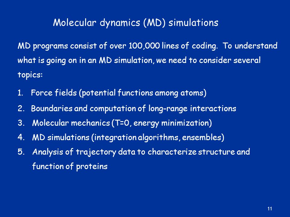 Molecular dynamics (MD) simulations MD programs consist of over 100,000 lines of coding.