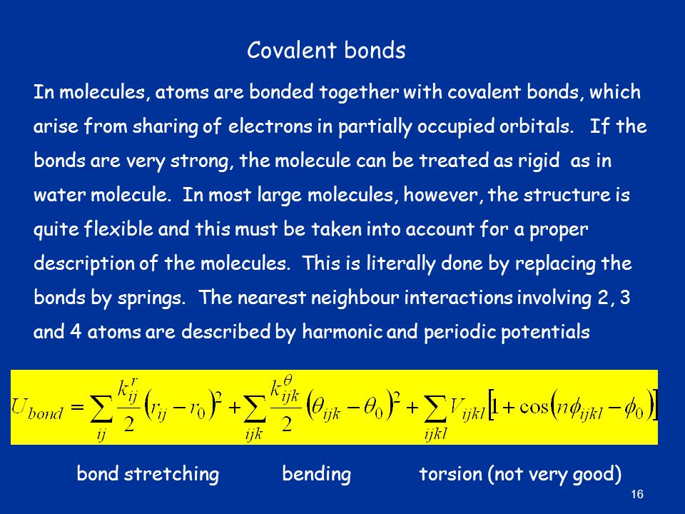 Covalent bonds In molecules, atoms are bonded together with covalent bonds, which arise from sharing of electrons in partially occupied orbitals.