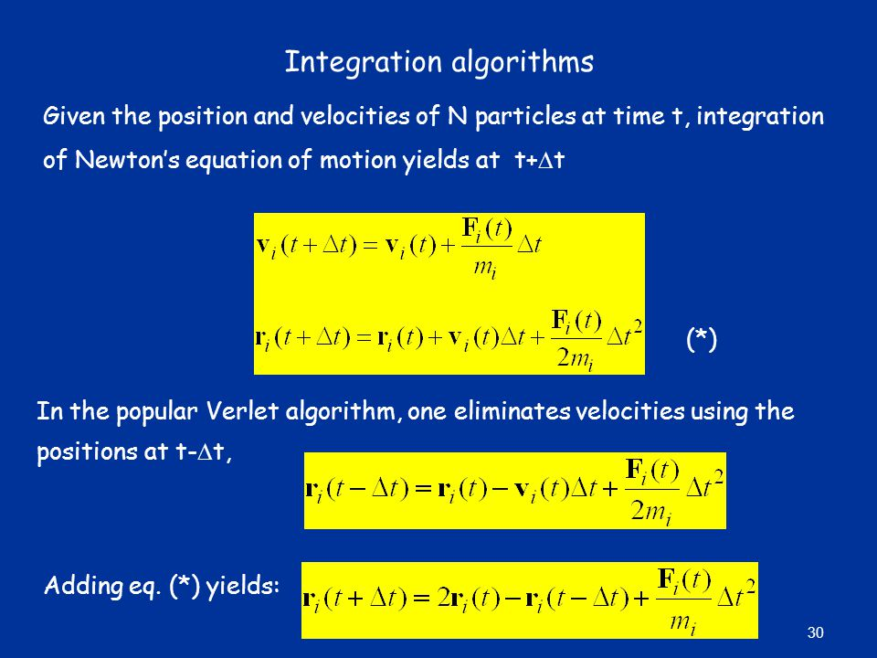 Integration algorithms Given the position and velocities of N particles at time t, integration of Newton's equation of motion yields at t+  t In the