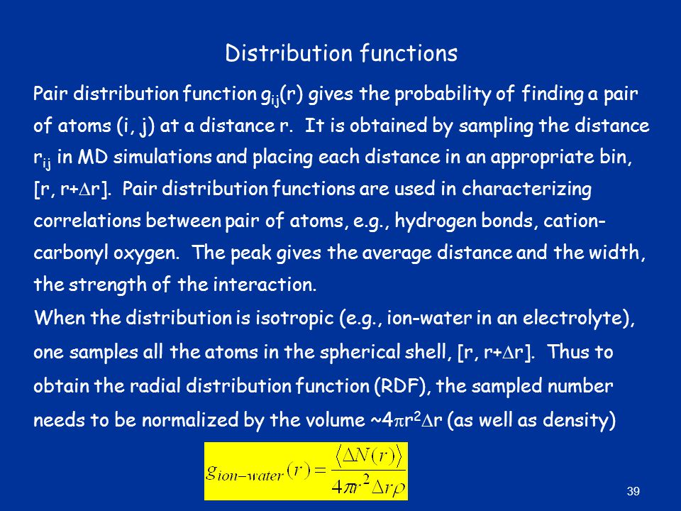 Distribution functions Pair distribution function g ij (r) gives the probability of finding a pair of atoms (i, j) at a distance r. It is obtained by