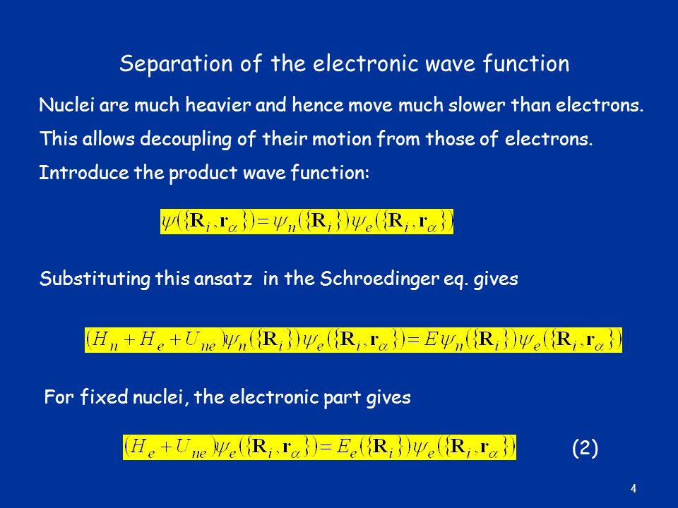 Separation of the electronic wave function Nuclei are much heavier and hence move much slower than electrons.