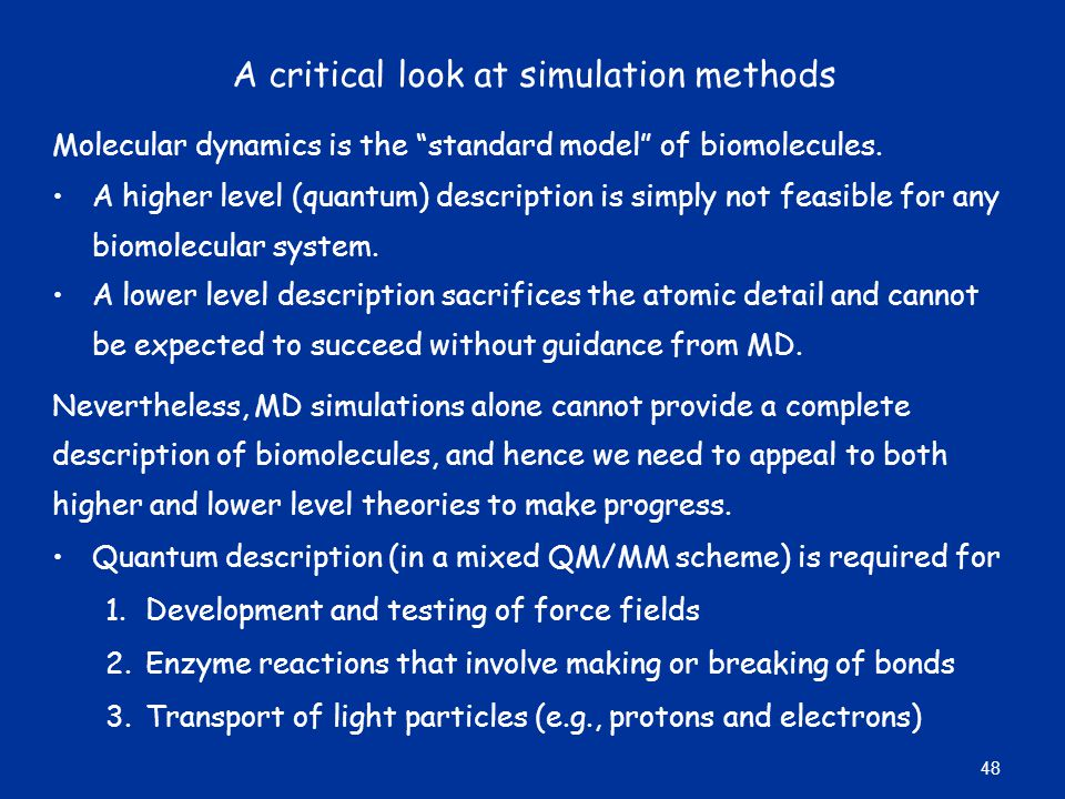 "A critical look at simulation methods Molecular dynamics is the ""standard model"" of biomolecules. A higher level (quantum) description is simply not f"