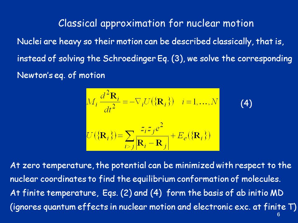 Classical approximation for nuclear motion Nuclei are heavy so their motion can be described classically, that is, instead of solving the Schroedinger Eq.