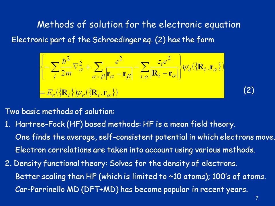 Methods of solution for the electronic equation Two basic methods of solution: 1.Hartree-Fock (HF) based methods: HF is a mean field theory. One finds