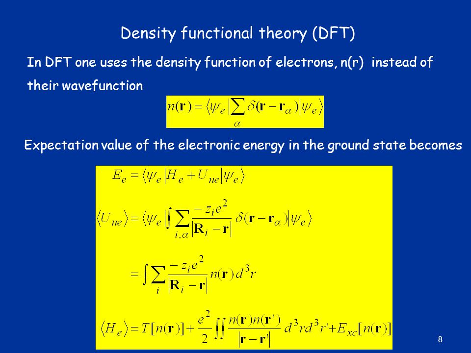 Density functional theory (DFT) In DFT one uses the density function of electrons, n(r) instead of their wavefunction Expectation value of the electronic energy in the ground state becomes 8