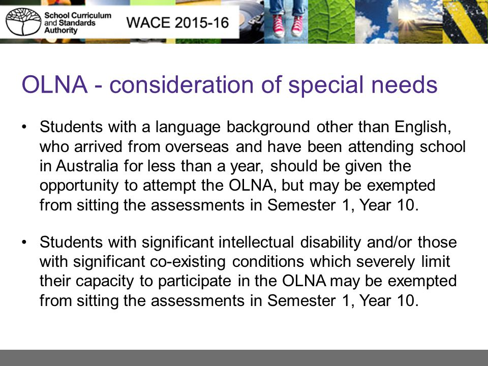 OLNA - consideration of special needs Students with a language background other than English, who arrived from overseas and have been attending school