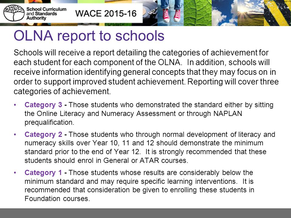 OLNA report to schools Schools will receive a report detailing the categories of achievement for each student for each component of the OLNA. In addit