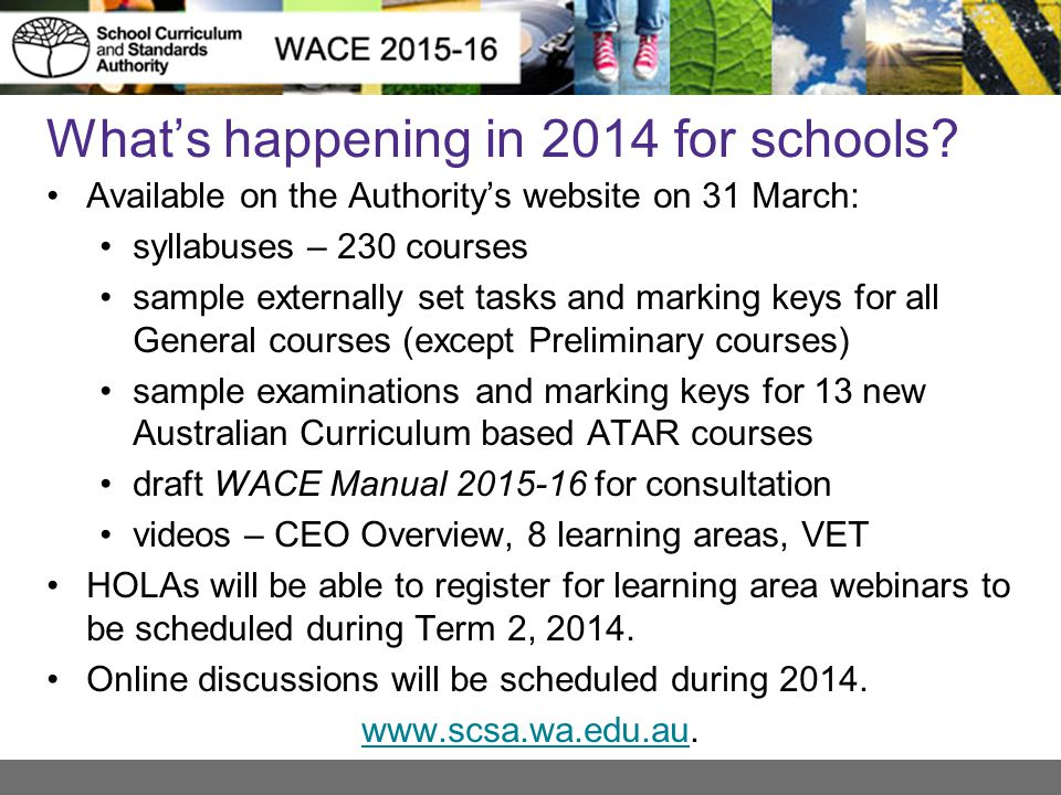 What's happening in 2014 for schools? Available on the Authority's website on 31 March: syllabuses – 230 courses sample externally set tasks and marki